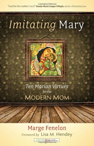 Imitating Mary: Ten Marian Virtues For The Modern Mom (Catholicmom.Com Books) front-20818