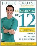 La secuencia de 12 segundos: ¡Reduce tu cintura en dos semanas! (Vintage Espanol) (Spanish Edition) (0307388077) by Cruise, Jorge
