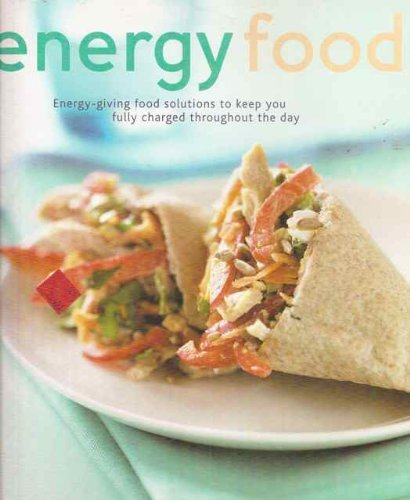 Energy Food: Energy-givng Food Solutions to Keep You Fully Charged Throughout the Day