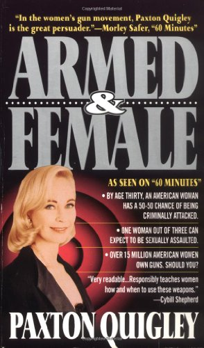 Armed and Female: Twelve Million American Women Own Guns, Should You?: Paxton Quigley: 9780312951504: Amazon.com: Books