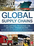 """Global Supply Chains: Evaluating Regions on an EPIC Framework - Economy, Politics, Infrastructure, and Competence: """"EPIC"""" Structure - Economy, Politics, Infrastructure, and Competence"""