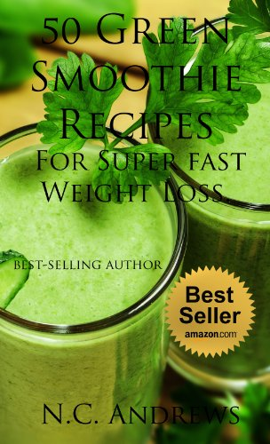 50 Green Smoothie Recipes For Super fast and effective Weight Loss , better thinking, performance and Detox Book. (smoothie book, smoothie recipes, smoothies for weight loss, feel and look great. ) by N.C. Andrews (M.D.)
