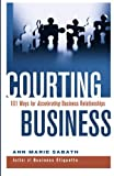 img - for Courting Business: 101 Ways for Accelerating Business Relationships book / textbook / text book