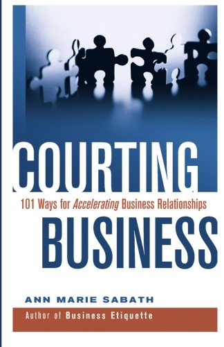 Courting Business: 101 Ways for Accelerating Business Relationships