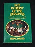 img - for Not in Front of the Servants: A True Portrait of English Upstairs/Downstairs Life book / textbook / text book