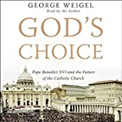 God's Choice: Pope Benedict XVI and the Future of the Catholic Church | [George Weigel]