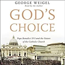 God's Choice: Pope Benedict XVI and the Future of the Catholic Church (       ABRIDGED) by George Weigel Narrated by George Weigel