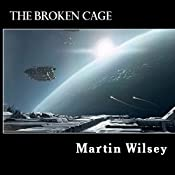 The Broken Cage: Solstice 31 Saga, Book 2 | Martin Wilsey