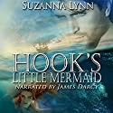 Hook's Little Mermaid: The Untold Stories, Book 1 Audiobook by Suzanna Lynn Narrated by James Darcy