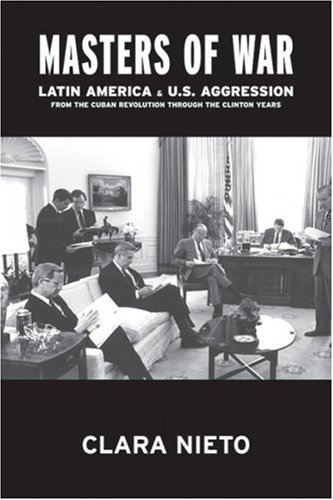 Masters of War: Latin America and United States Aggression from the Cuban Revolution through the Clinton Years