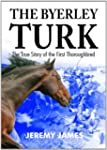 The Byerley Turk: The True Story of t...