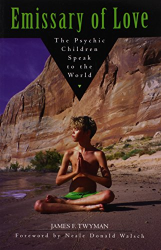 Emissary of Love: The Psychic Children Speak to the World: The Psychic Children Speak to the World: The Psychic Children's Message to the World