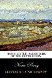 img - for Three Little Daughters of the Revolution book / textbook / text book