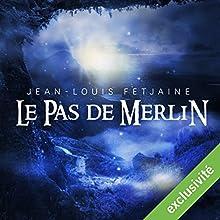 Le pas de Merlin (Le pas de Merlin 1)   Livre audio Auteur(s) : Jean-Louis Fetjaine Narrateur(s) : Yves Mugler, Véronique Groux de Miéri