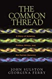 The Common Thread: A Story of Science, Politics, Ethics and the Human Genome (0309084091) by John Sulston