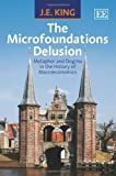 The Microfoundations Delusion: Metaphor and Dogma in the History of Macroeconomics (184980317X) by J. E. King