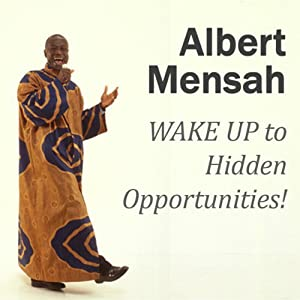WAKE UP to Hidden Opportunities!: Realize Your Potential and the Hidden Opportunities in Challenging Times | [Albert Mensah]