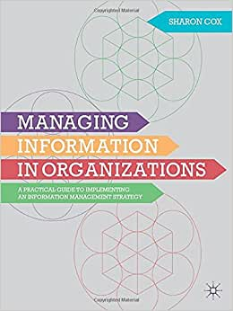Managing Information In Organizations: A Practical Guide To Implementing An Information Management Strategy