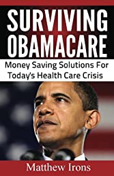 Surviving ObamaCare: Money Saving Solutions For Today's Health Care Crisis