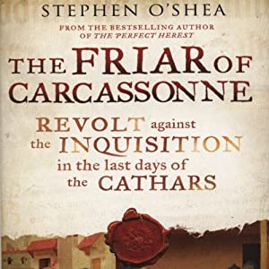 The Friar of Carcassonne: Revolt Against the Inquisition in the Last Days of the Cathars | [Stephen O'Shea]