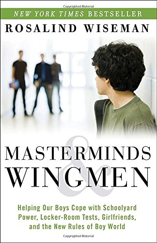 Masterminds And Wingmen: Helping Our Boys Cope With Schoolyard Power, Locker-Room Tests, Girlfriends, And The New Rules Of Boy World front-1068536