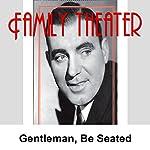 Family Theater: Gentlemen, Be Seated |  Radio Spirits
