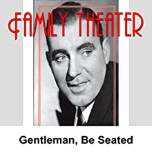 Family Theater: Gentlemen, Be Seated Radio/TV Program by  Radio Spirits Narrated by Tony La Frano