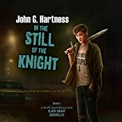 In the Still of the Knight: The Black Knight Chronicles, Book 5 | John G. Hartness