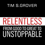 Relentless: From Good to Great to Unstoppable | [Tim S. Grover]