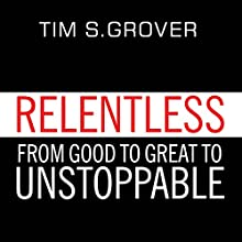 Relentless: From Good to Great to Unstoppable (       UNABRIDGED) by Tim S. Grover Narrated by Sean Pratt