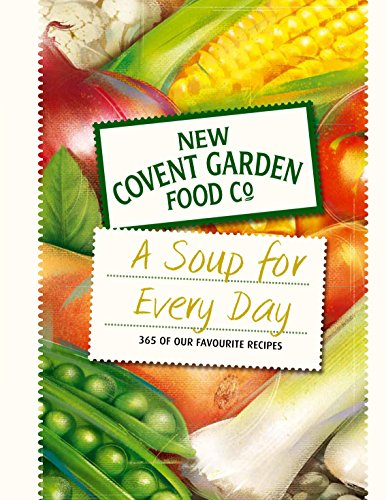 Soup for Every Day: 365 of Our Favourite Recipes (New Covent Garden Soup Company), by New Covent Garden Soup Company