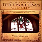 On Our Own in Jerusalem's Old City | Vicki Andree