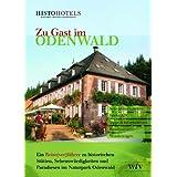 Zu Gast im Odenwald: Ein Reise(ver)führer zu historischen Stätten, Sehenswürdigkeiten und Paradiesen im Naturpark...