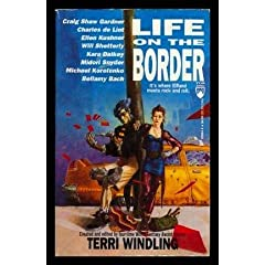 Life On The Border (Borderlands) by Terri Windling, Sam Rakeland, Will Shetterly and Emma Bull