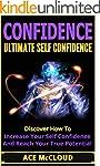Confidence: Ultimate Self Confidence-...