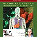 The Modern Scholar: The Building Blocks of Human Life: Understanding Mature Cells and Stem Cells (       UNABRIDGED) by John K. Young