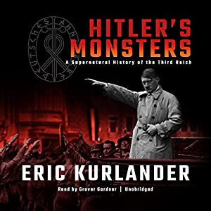 Hitler's Monsters: A Supernatural History of the Third Reich Hörbuch von Eric Kurlander Gesprochen von: Grover Gardner