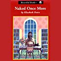 Naked Once More (       UNABRIDGED) by Elizabeth Peters Narrated by Barbara Rosenblat