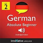 Learn German - Level 2: Absolute Beginner German, Volume 2: Lessons 1-25: Absolute Beginner German #3    Innovative Language Learning