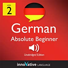 Learn German - Level 2: Absolute Beginner German, Volume 2: Lessons 1-25 (       UNABRIDGED) by  Innovative Language Learning Narrated by Judith Meyer, Chuck Smith