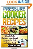 Pressure Cooker Recipes: Wonderfully Delicious And Simple Recipes For Fast And Easy Meals (pressure cooker cookbook, pressure cooker, pressure cooking) (Volume 1)