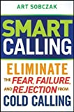 img - for Smart Calling: Eliminate the Fear, Failure, and Rejection From Cold Calling 1st (first) Edition by Sobczak, Art published by Wiley (2010) book / textbook / text book
