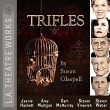 Trifles Performance Auteur(s) : Susan Glaspell Narrateur(s) : Jeanie Hackett, Amy Madigan, Sam McMurray, Stephen Vinovich, Steven Weber