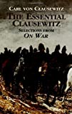 The Essential Clausewitz: Selections from On War (Dover Books on History, Political and Social Science) (0486430839) by Clausewitz, Carl von
