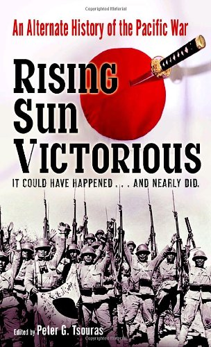 Rising Sun Victorious: An Alternate History of the Pacific War