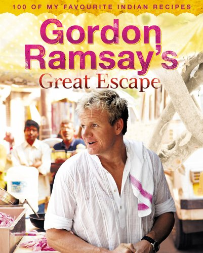 Gordon Ramsay - Gordon Ramsay's Great Escape: 100 of my favourite Indian recipes