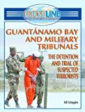 Guantanamo Bay And Military Tribunals: The Detention and Trial of Suspected terrorists (Frontline Coverage of Current Events)