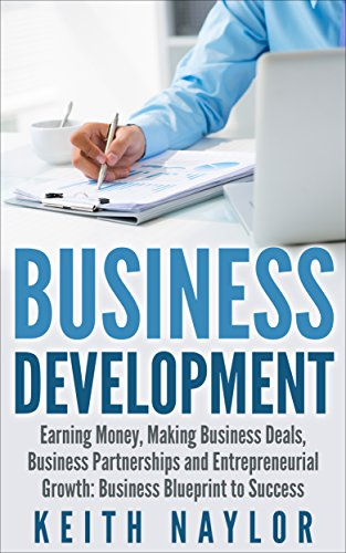 Business Development: Earning Money, Making Business Deals, Business Partnerships and Entrepreneurial Growth: Business Blueprint to Success (earning money, ... business blueprint, making money, business) (Business Development Kindle compare prices)