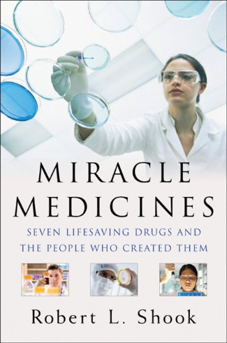 Miracle Medicines: Seven Lifesaving Drugs and the People Who Created Them, Robert L. Shook