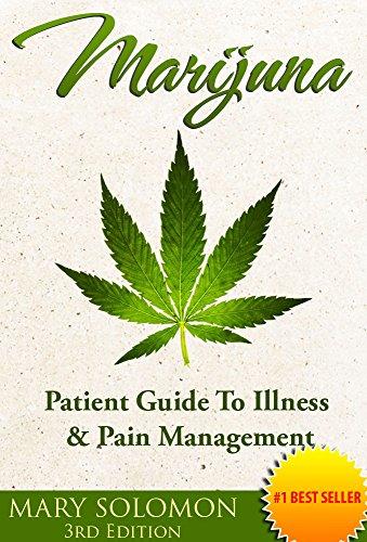 MARIJUANA: Guide To Illness And Pain Management (Medical Marijuana, Pain Management, Cannabis, Epilepsy, Cancer Treatment, Chronic Pain) PDF